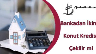 Bankadan İkinci Konut Kredisi Çekilir mi