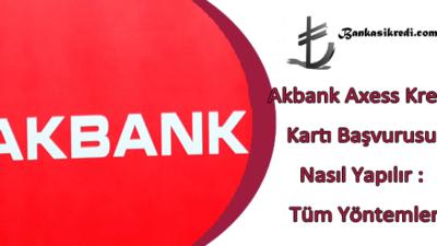 Akbank Axess Kredi Kartı Başvurusu Nasıl Yapılır Tüm Yöntemler