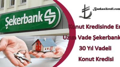 Konut Kredisinde En Uzun Vade Şekerbank 30 Yıl Vadeli