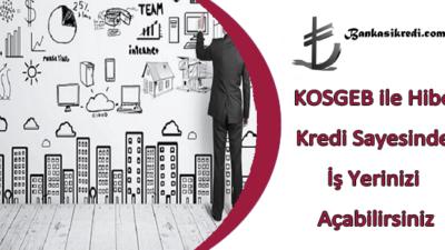 KOSGEB ile Hibe Kredi Sayesinde İş Yerinizi Açabilirsiniz