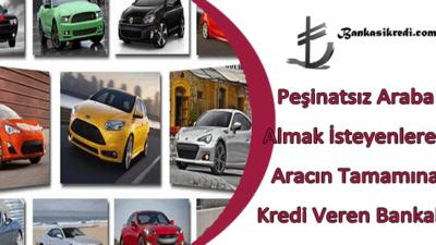 Peşinatsız Araba Almak Aracın Tamamına Kredi Veren Bankalar