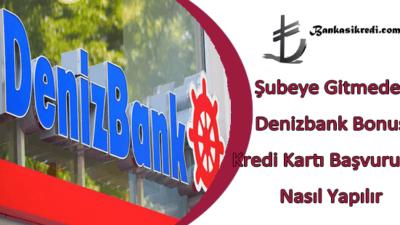 Şubeye Gitmeden Denizbank Bonus Kredi Kartı Başvurusu