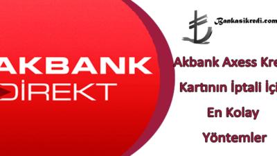 Akbank Axess Kredi Kartının İptali İçin En Kolay Yöntemler