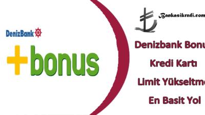 Denizbank Bonus Kredi Kartı Limit Yükseltme En Basit Yol
