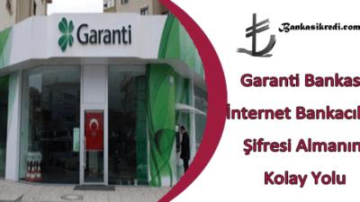 Garanti Bankası İnternet Bankacılığı Şifresi Almanın Kolay Yolu