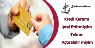 iptal edilen kredi kartını açtırmak