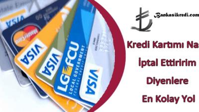 Kredi Kartımı Nasıl İptal Ettiririm Diyenlere En Kolay Yol