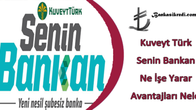 Kuveyt Türk Senin Bankan Ne İşe Yarar Avantajları Neler