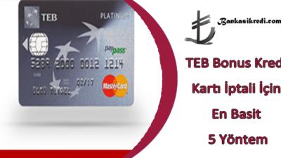 TEB Bonus Kredi Kartı İptali İçin En Basit 5 Yöntem