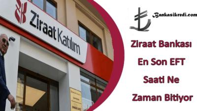 Ziraat Bankası En Son EFT Saati Ne Zaman Bitiyor