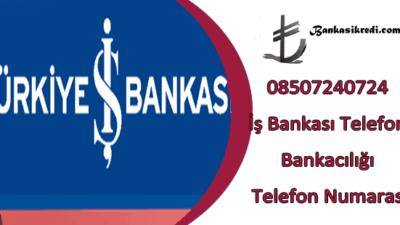 08507240724 İş Bankası Telefon Bankacılığı Numarası
