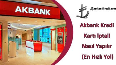 Akbank Kredi Kartı İptali Nasıl Yapılır (En Hızlı Yol)