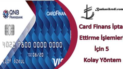 Card Finans İptal Ettirme İşlemleri İçin 5 Kolay Yöntem