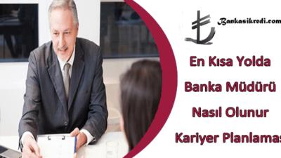 En Kısa Yolda Banka Müdürü Nasıl Olunur Kariyer Planlaması