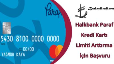 Halkbank Paraf Kredi Kartı Limiti Arttırma İçin Başvuru