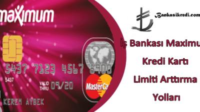 İş Bankası Maximum Kredi Kartı Limiti Arttırma Yolları