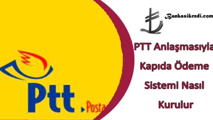 PTT Anlaşmasıyla Kapıda Ödeme Sistemi Nasıl Kurulur