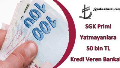 SGK Primi Yatmayanlara 50 bin TL Kredi Veren Bankalar
