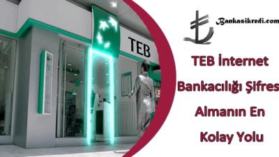 TEB İnternet Bankacılığı Şifresi Almanın En Kolay Yolu