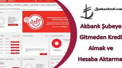 Akbank Şubeye Gitmeden Kredi Almak ve Hesaba Aktarmak