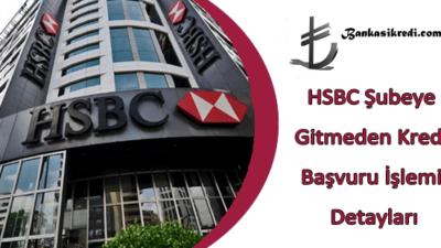 HSBC Şubeye Gitmeden Kredi Başvuru İşlemi Detayları
