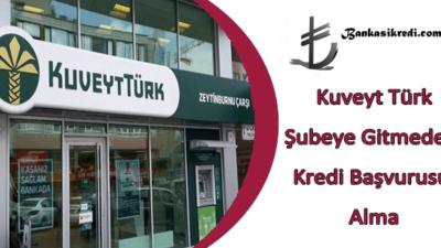 Kuveyt Türk Şubeye Gitmeden Kredi Almak