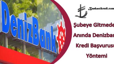 Şubeye Gitmeden Anında Denizbank Kredi Başvurusu Yöntemi