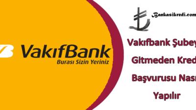 Vakıfbank Şubeye Gitmeden Kredi Başvurusu Nasıl Yapılır