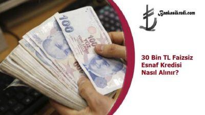 30 Bin TL Faizsiz Esnaf Kredisi Nasıl Alınır?