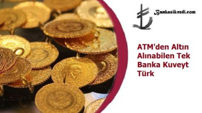 ATM'den Altın Alınabilen Tek Banka Kuveyt Türk