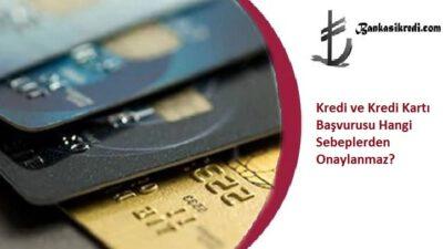 Kredi Ve Kredi Kartı Başvurusu Hangi Sebeplerden Onaylanmaz?