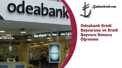 Odeabank Kredi Başvurusu ve Kredi Başvuru Sonucu Öğrenme
