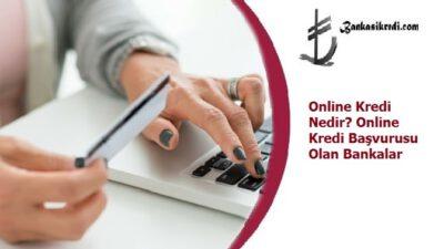 Online Kredi Nedir? Online Kredi Başvurusu Olan Bankalar