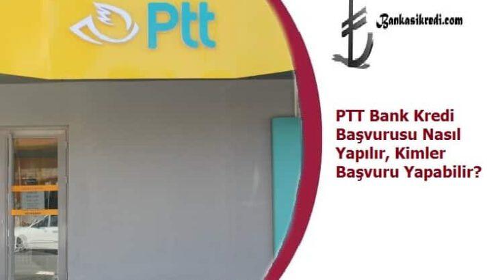 PTT Bank Kredi Başvurusu Nasıl Yapılır, Kimler Başvuru Yapabilir?