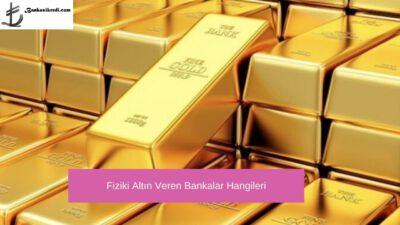Fiziki Altın Veren Bankalar Hangileri